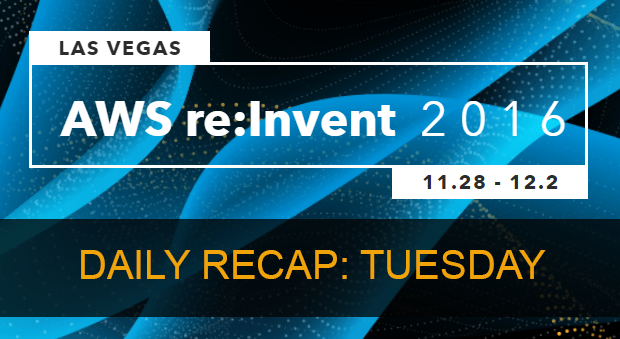 AWS re:Invent Daily Recap – Tuesday