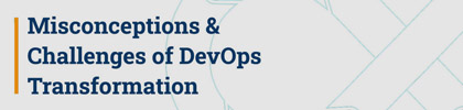 Misconceptions & Challenges of DevOps Transformation