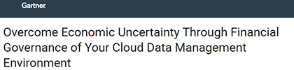 Gartner Report: Overcome Economic Uncertainty Through Financial Governance of Your Cloud Data Management Environment